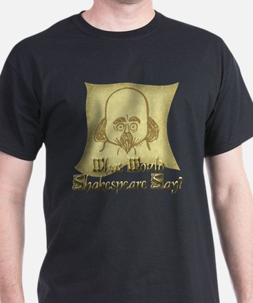 What Would Shakespeare Say? Black T-Shirt