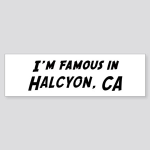 Famous in Halcyon Bumper Sticker