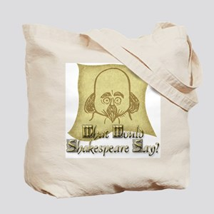 What Would Shakespeare Say? Tote Bag