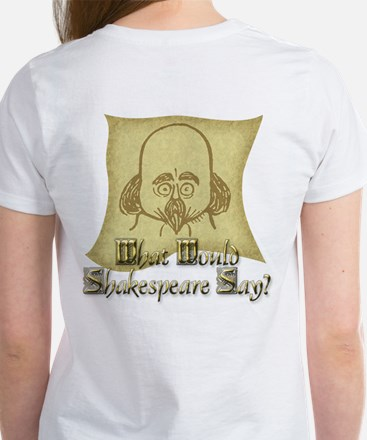 What Would Shakespeare Say? Women's T-Shirt