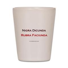 Nigra Dicunda Rubra Faiciunda Shot Glass