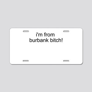 Im from Burbank Bitch Aluminum License Plate