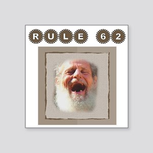 """Rule 62 ~ Old Man ~2000x2000 Square Sticker 3"""""""