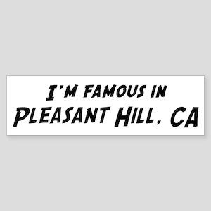 Famous in Pleasant Hill Bumper Sticker