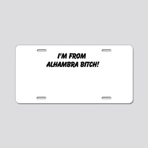 Im from Alhambra Bitch Aluminum License Plate