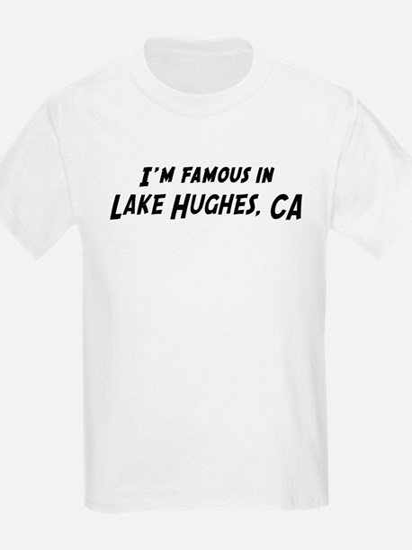 Famous in Lake Hughes Kids T-Shirt