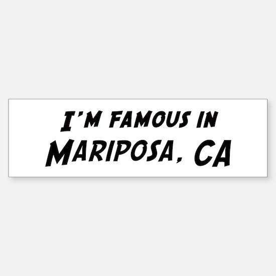 Famous in Mariposa Bumper Bumper Bumper Sticker