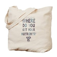 Where Do You Get Your Nutrients? Tote Bag