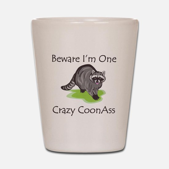 Beware I'm One Crazy Shot Glass
