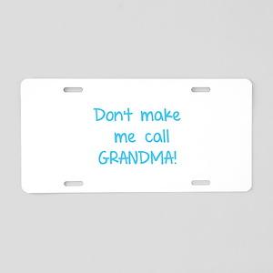 Don't make me call grandma! Aluminum License Plate