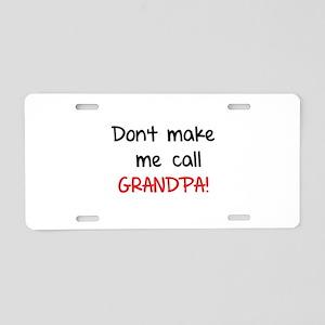 Don't make me call grandpa! Aluminum License Plate