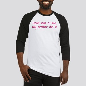 Don't look at me, my brother did it Baseball Jerse