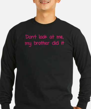 Don't look at me, my brother did it T