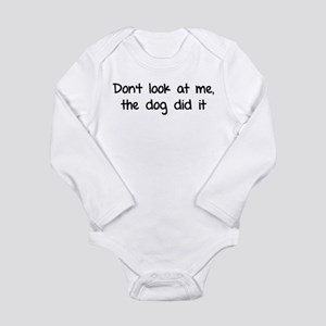 Don't look at me, the dog did it Long Sleeve Infan