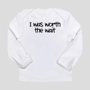 I was worth the wait Long Sleeve Infant T-Shirt