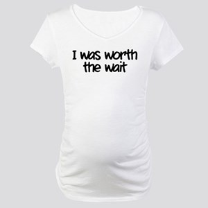 I was worth the wait Maternity T-Shirt