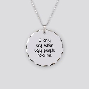 I only cry when ugly people hold me Necklace Circl