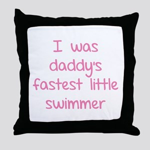 I was daddy's fastest little swimmer Throw Pillow