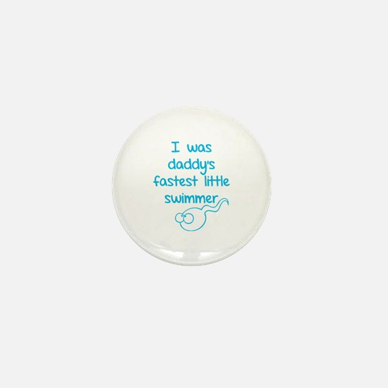 I was daddy's fastest little swimmer Mini Button