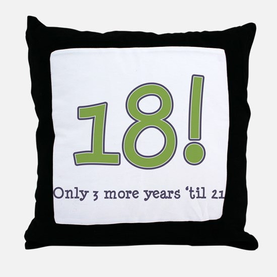 18! (3 more years 'til 21) Throw Pillow