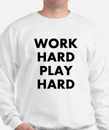 Work Hard Play Hard Sweatshirt