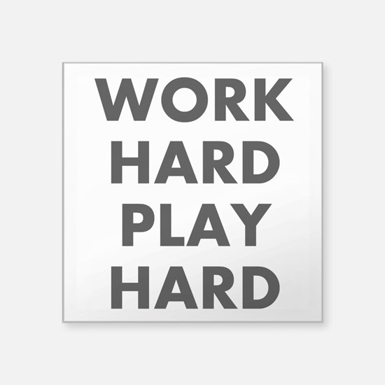 "Work Hard Play Hard Square Sticker 3"" x 3&quo"