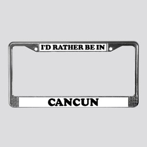Rather be in Cancun License Plate Frame