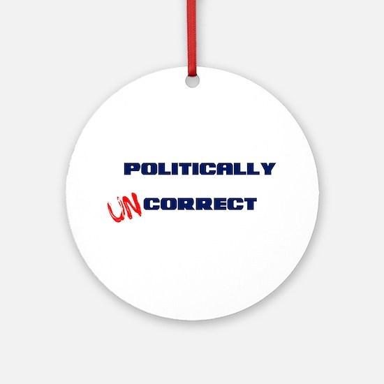 Politically UNcorrect Ornament (Round)
