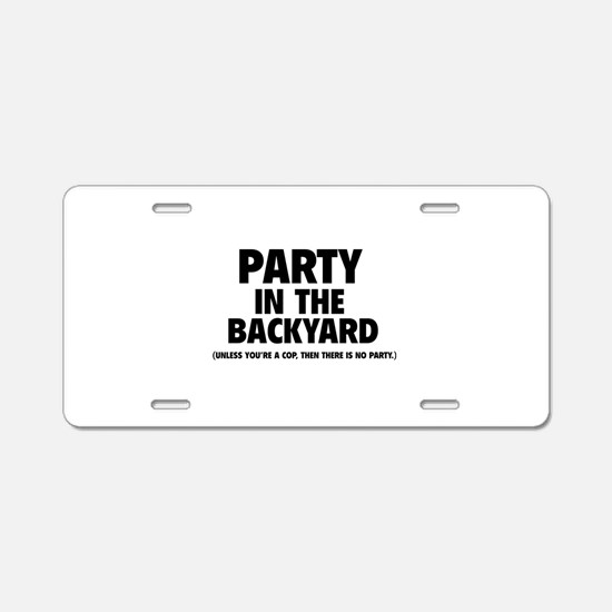 Party In The Backyard Aluminum License Plate