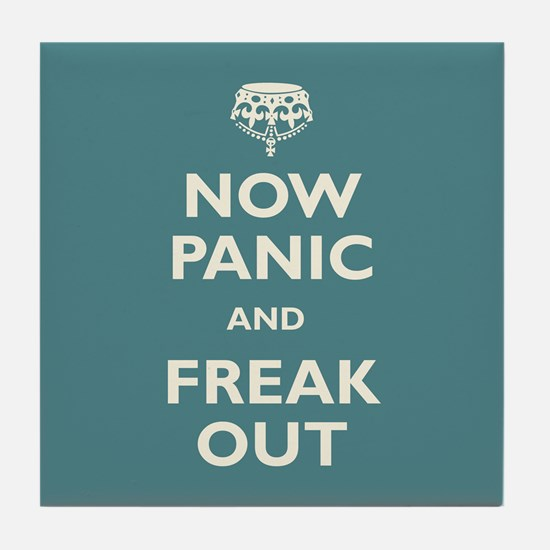 Now Panic And Freak Out Tile Coaster