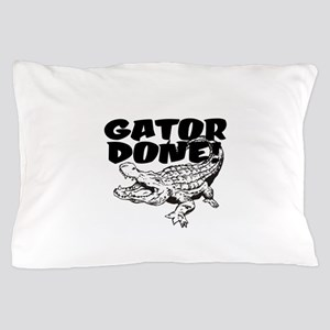 Gator Done! Pillow Case