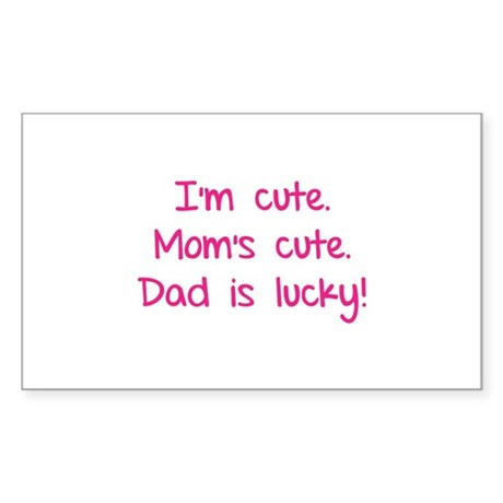 I'm cute. Mom's cute.Dad is lucky! Sticker (Rectan