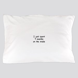 I just spent 9 months on the inside Pillow Case