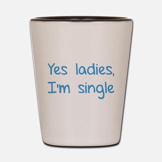 Yes ladies, I'm single Shot Glass