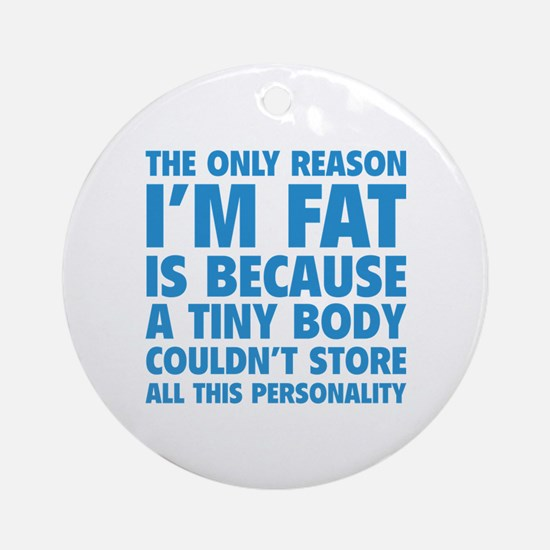 The Only Reason I'm Fat Ornament (Round)