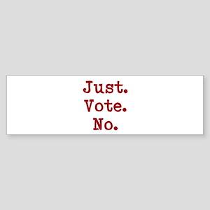 Just.Vote.No. Sticker (Bumper)