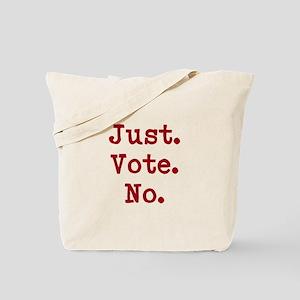 Just.Vote.No. Tote Bag
