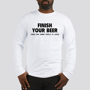 Finish Your Beer Long Sleeve T-Shirt