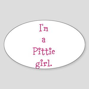 I'm a Pittie girl. Sticker (Oval)