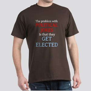 Problem with political jokes is they get elected D
