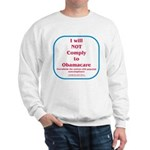 I will NOT comply to Obamacare RWB Sweatshirt