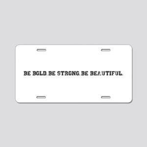 Be Bold. Be Strong. Be Beautiful. Aluminum License