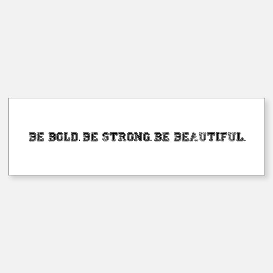 Be Bold. Be Strong. Be Beautiful. Sticker (Bumper)