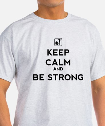 Keep Calm and Be Strong T-Shirt