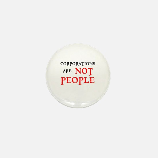 CORPORATIONS ARE NOT PEOPLE Mini Button