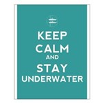 Keep Calm and Stay Underwater Small Poster