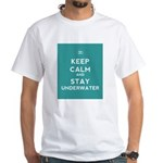 Keep Calm and Stay Underwater White T-Shirt