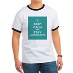 Keep Calm and Stay Underwater Ringer T