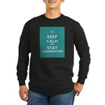 Keep Calm and Stay Underwater Long Sleeve Dark T-S