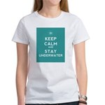 Keep Calm and Stay Underwater Women's T-Shirt